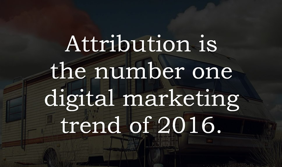Attribution is the number 1 digital marketing trend of 2016
